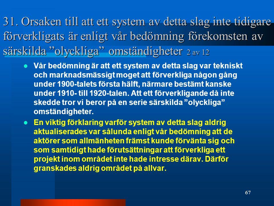 31. Orsaken till att ett system av detta slag inte tidigare förverkligats är enligt vår bedömning förekomsten av särskilda olyckliga omständigheter 2 av 12