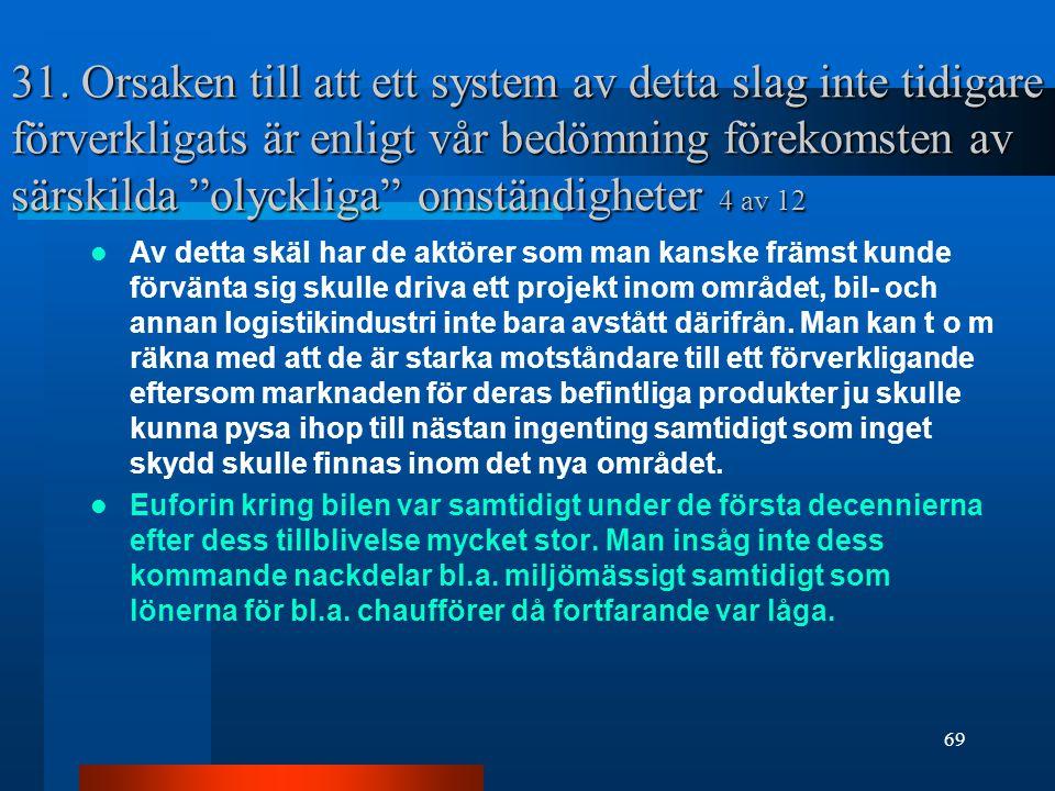 31. Orsaken till att ett system av detta slag inte tidigare förverkligats är enligt vår bedömning förekomsten av särskilda olyckliga omständigheter 4 av 12