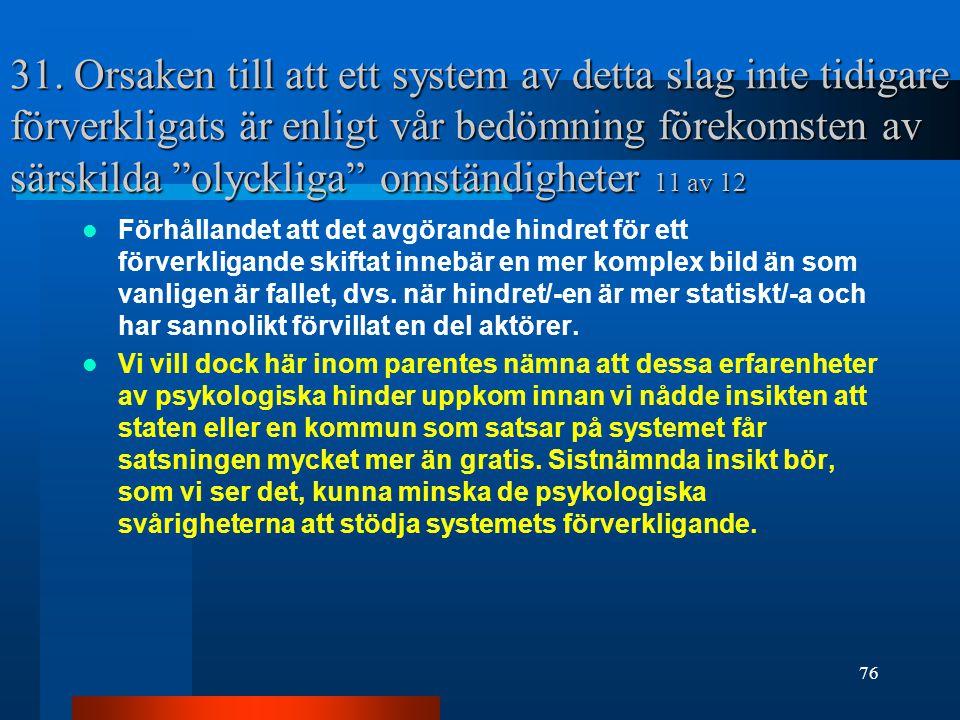 31. Orsaken till att ett system av detta slag inte tidigare förverkligats är enligt vår bedömning förekomsten av särskilda olyckliga omständigheter 11 av 12