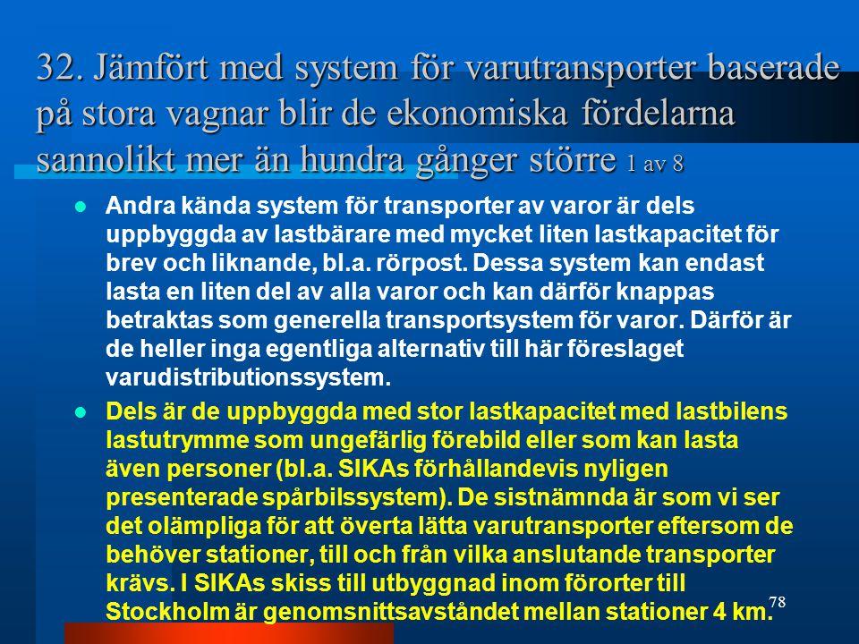 32. Jämfört med system för varutransporter baserade på stora vagnar blir de ekonomiska fördelarna sannolikt mer än hundra gånger större 1 av 8