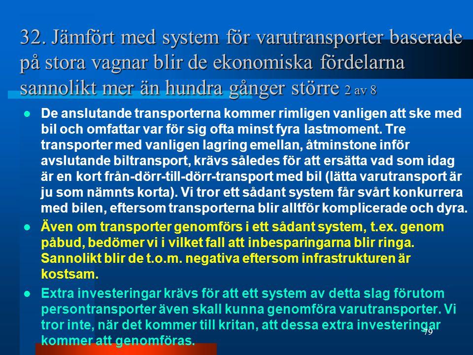 32. Jämfört med system för varutransporter baserade på stora vagnar blir de ekonomiska fördelarna sannolikt mer än hundra gånger större 2 av 8