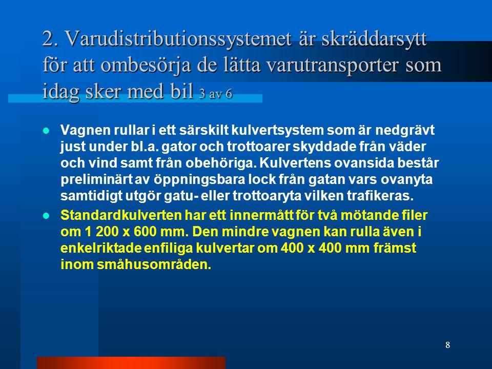 2. Varudistributionssystemet är skräddarsytt för att ombesörja de lätta varutransporter som idag sker med bil 3 av 6