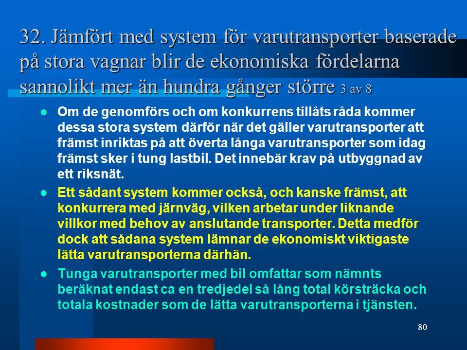 32. Jämfört med system för varutransporter baserade på stora vagnar blir de ekonomiska fördelarna sannolikt mer än hundra gånger större 3 av 8