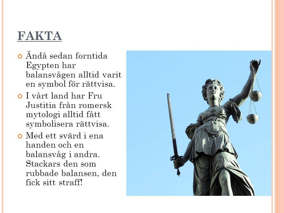 FAKTA Ändå sedan forntida Egypten har balansvågen alltid varit en symbol för rättvisa.