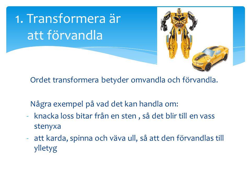 1. Transformera är att förvandla