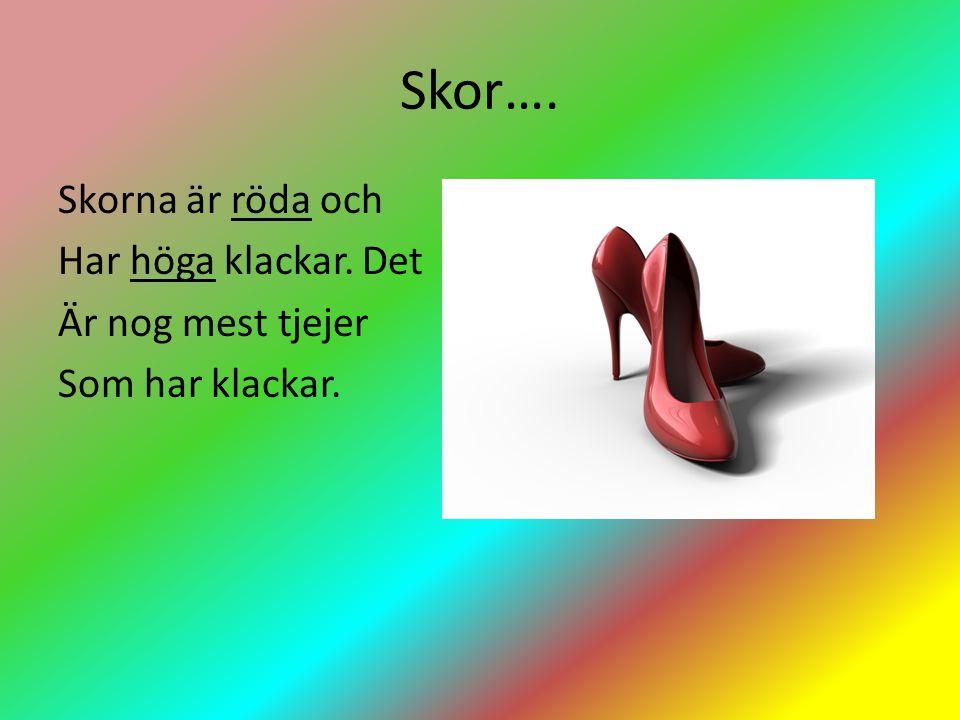 Skor…. Skorna är röda och Har höga klackar. Det Är nog mest tjejer Som har klackar.