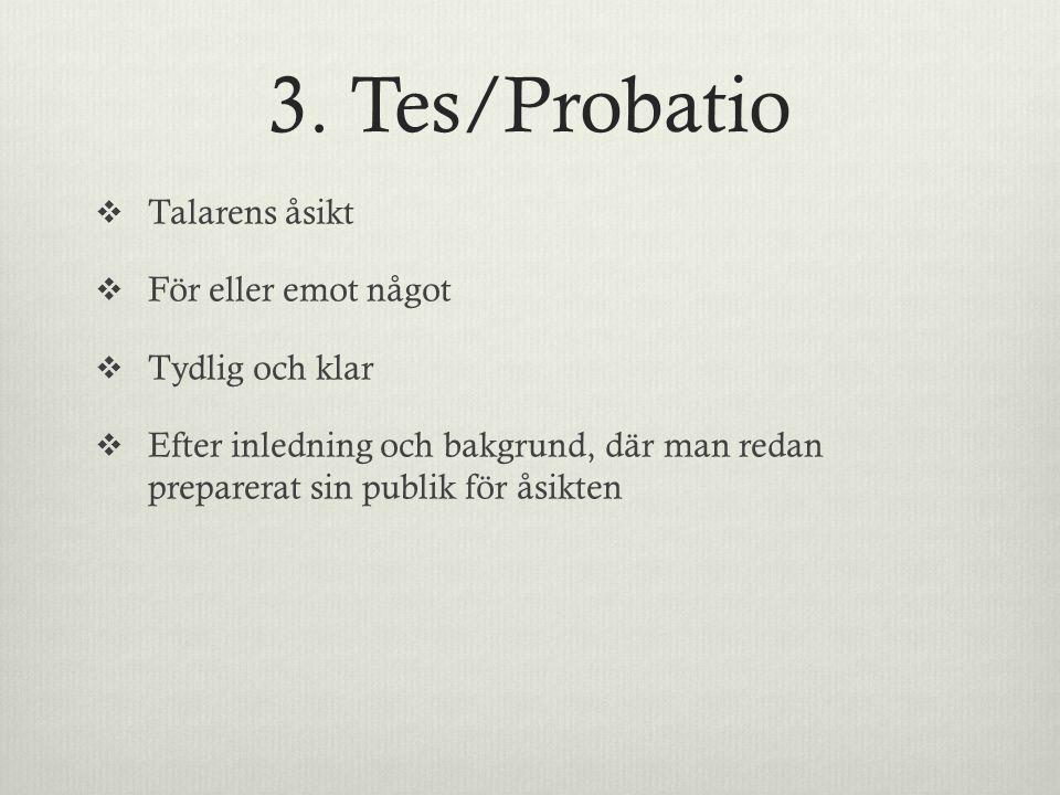3. Tes/Probatio Talarens åsikt För eller emot något Tydlig och klar