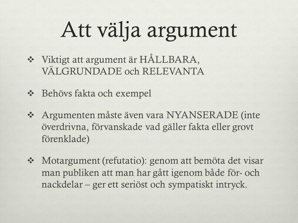 Att välja argument Viktigt att argument är HÅLLBARA, VÄLGRUNDADE och RELEVANTA. Behövs fakta och exempel.