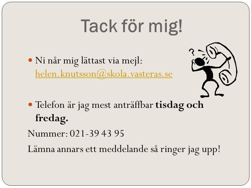 Tack för mig! Ni når mig lättast via mejl: helen.knutsson@skola.vasteras.se. Telefon är jag mest anträffbar tisdag och fredag.