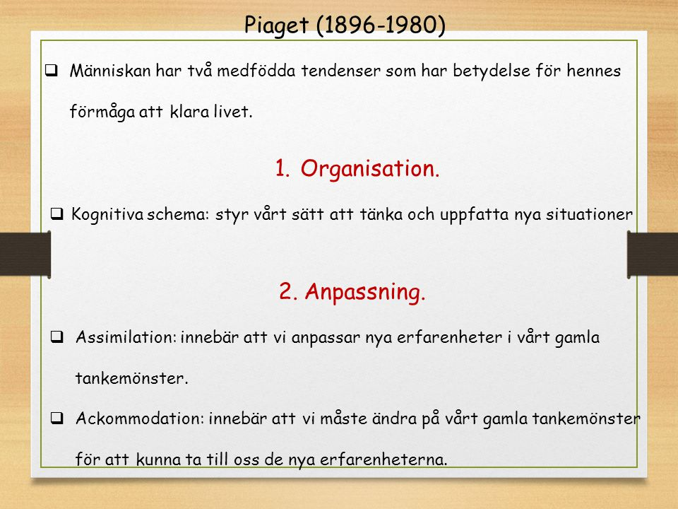 Piaget (1896-1980) Organisation. Anpassning.
