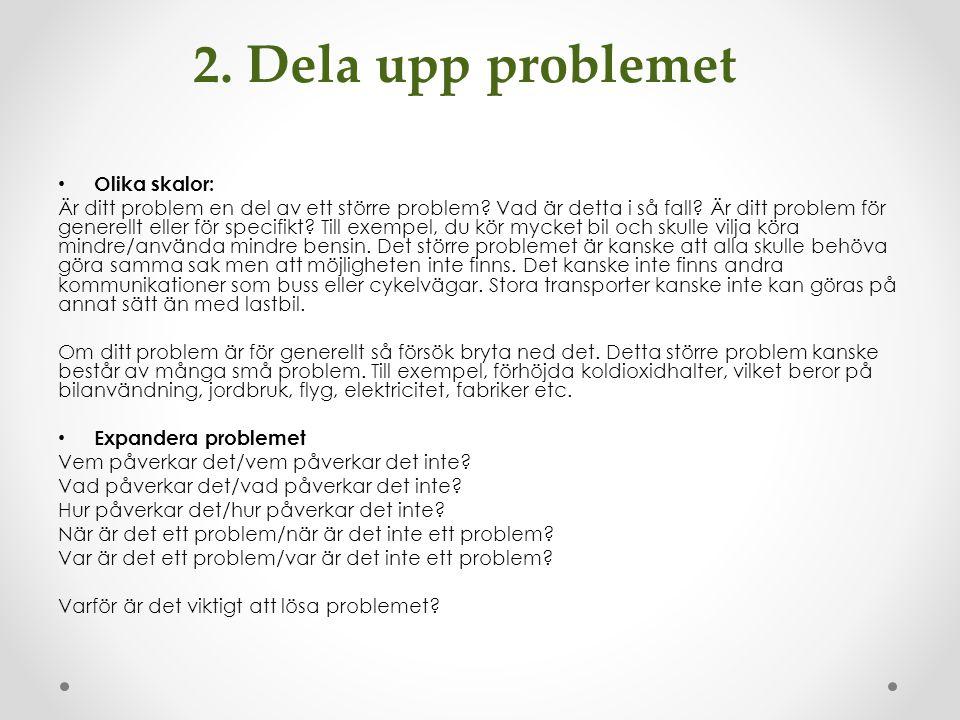 2. Dela upp problemet Olika skalor: