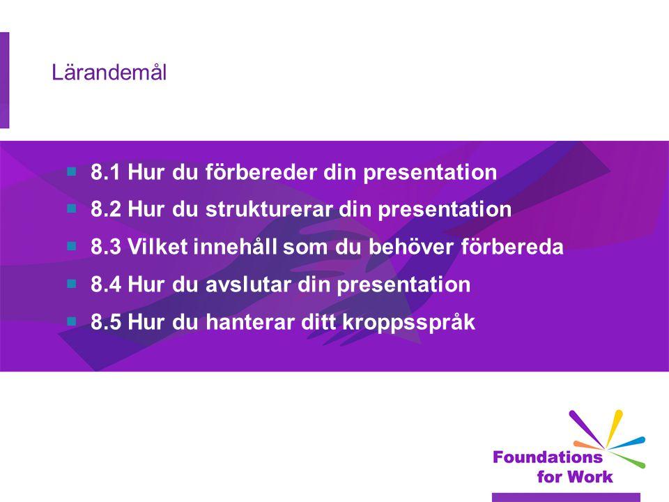 Lärandemål 8.1 Hur du förbereder din presentation. 8.2 Hur du strukturerar din presentation. 8.3 Vilket innehåll som du behöver förbereda.