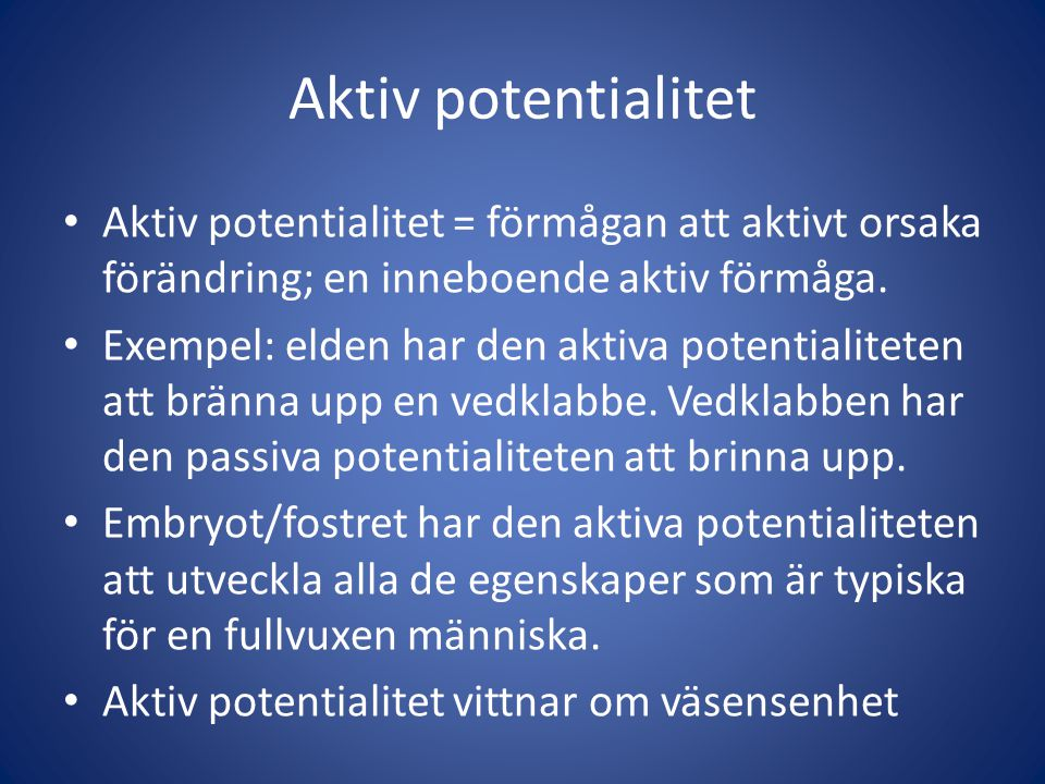 Aktiv potentialitet Aktiv potentialitet = förmågan att aktivt orsaka förändring; en inneboende aktiv förmåga.