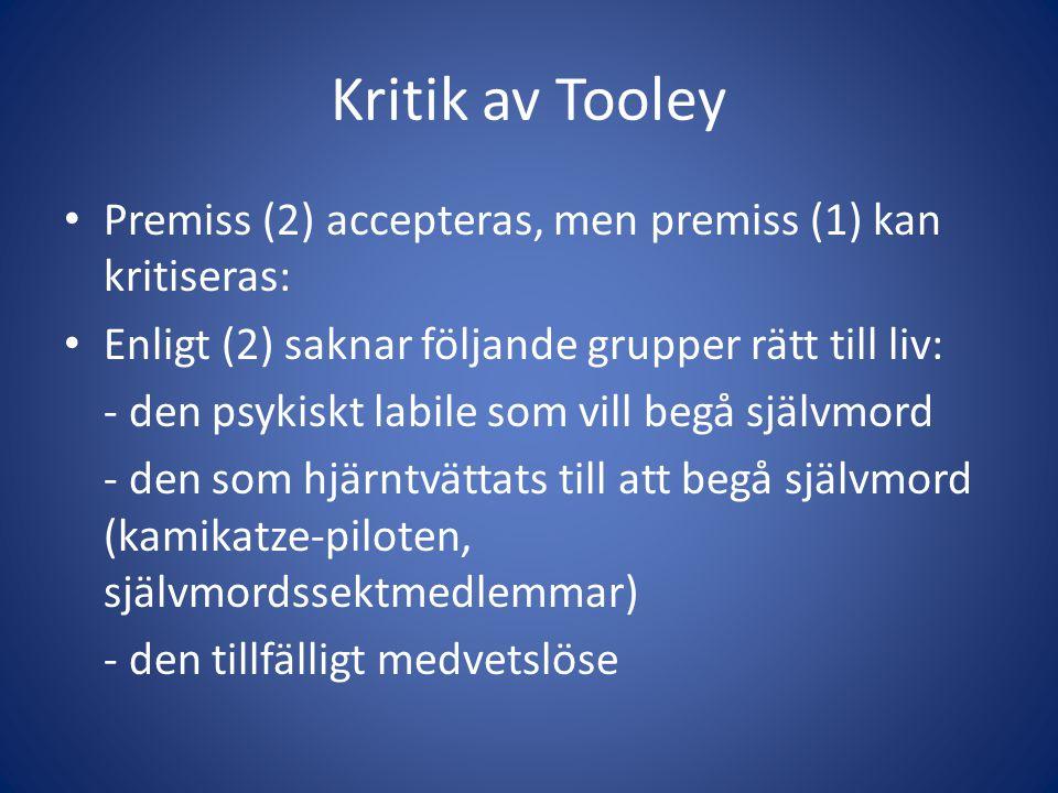 Kritik av Tooley Premiss (2) accepteras, men premiss (1) kan kritiseras: Enligt (2) saknar följande grupper rätt till liv: