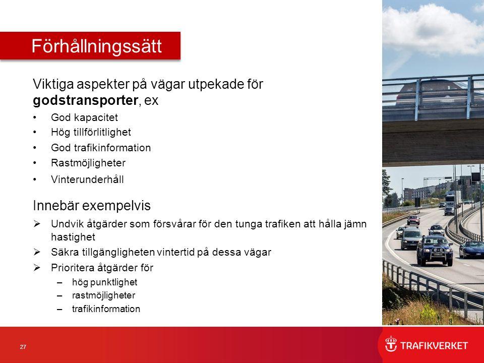 Förhållningssätt Viktiga aspekter på vägar utpekade för godstransporter, ex. God kapacitet. Hög tillförlitlighet.