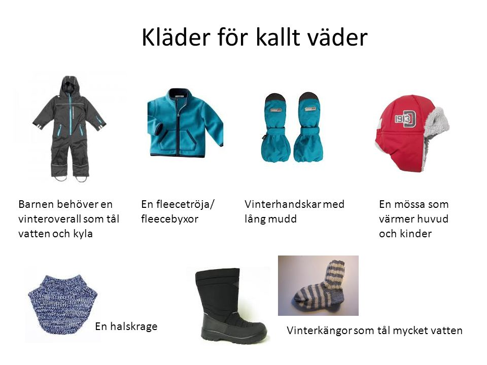 Kläder för kallt väder Barnen behöver en vinteroverall som tål vatten och kyla. En fleecetröja/ fleecebyxor.