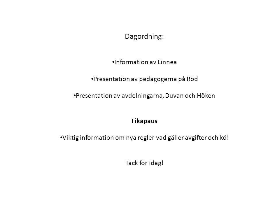 Dagordning: Information av Linnea Presentation av pedagogerna på Röd