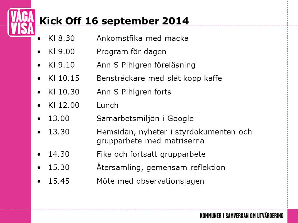 Kick Off 16 september 2014 Kl 8.30 Ankomstfika med macka