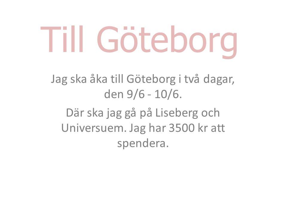Jag ska åka till Göteborg i två dagar, den 9/6 - 10/6.