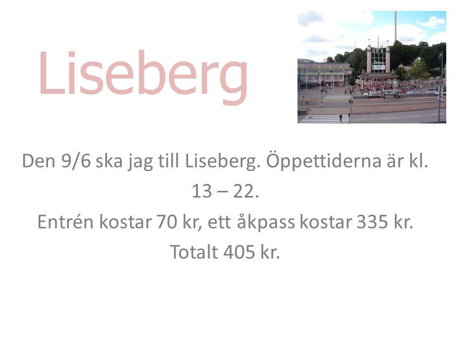 Liseberg Den 9/6 ska jag till Liseberg. Öppettiderna är kl.