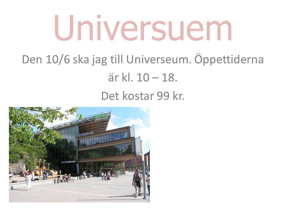 Universuem Den 10/6 ska jag till Universeum. Öppettiderna är kl. 10 – 18. Det kostar 99 kr.