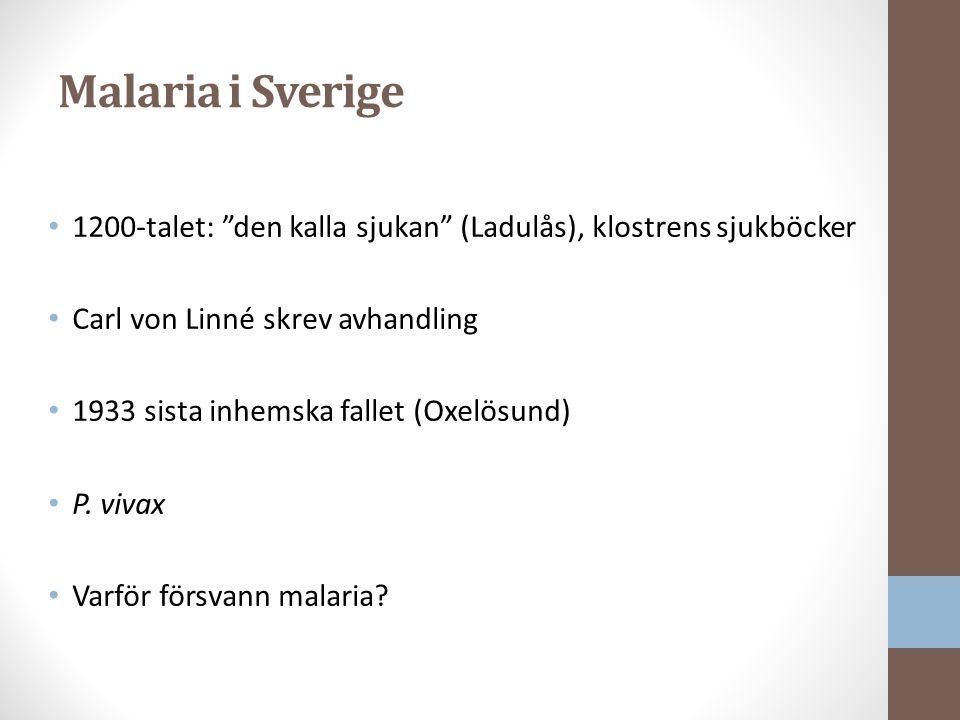 Malaria i Sverige 1200-talet: den kalla sjukan (Ladulås), klostrens sjukböcker. Carl von Linné skrev avhandling.