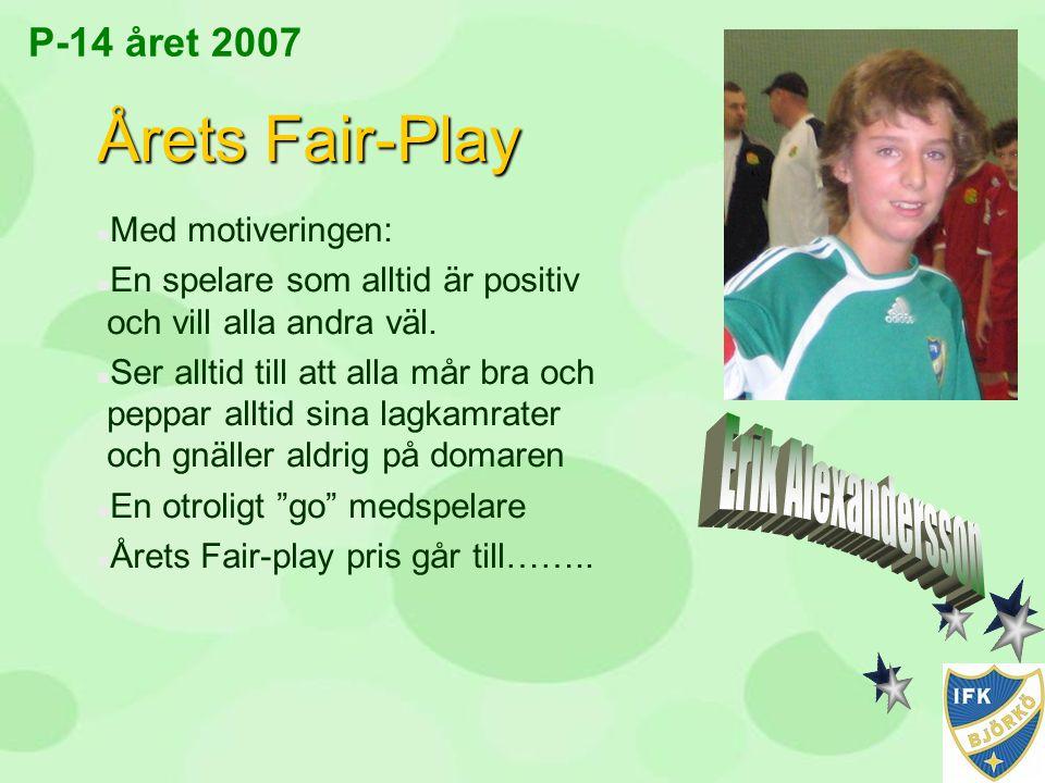 Årets Fair-Play Erik Alexandersson P-14 året 2007 Med motiveringen: