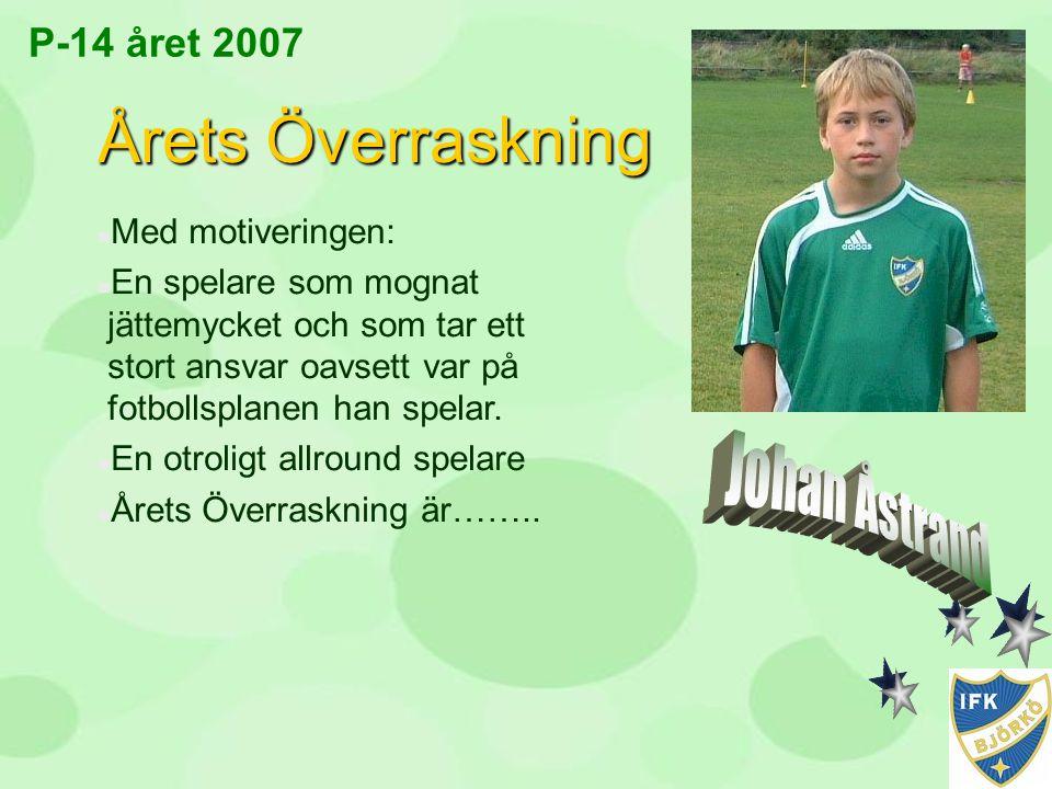 Årets Överraskning Johan Åstrand P-14 året 2007 Med motiveringen: