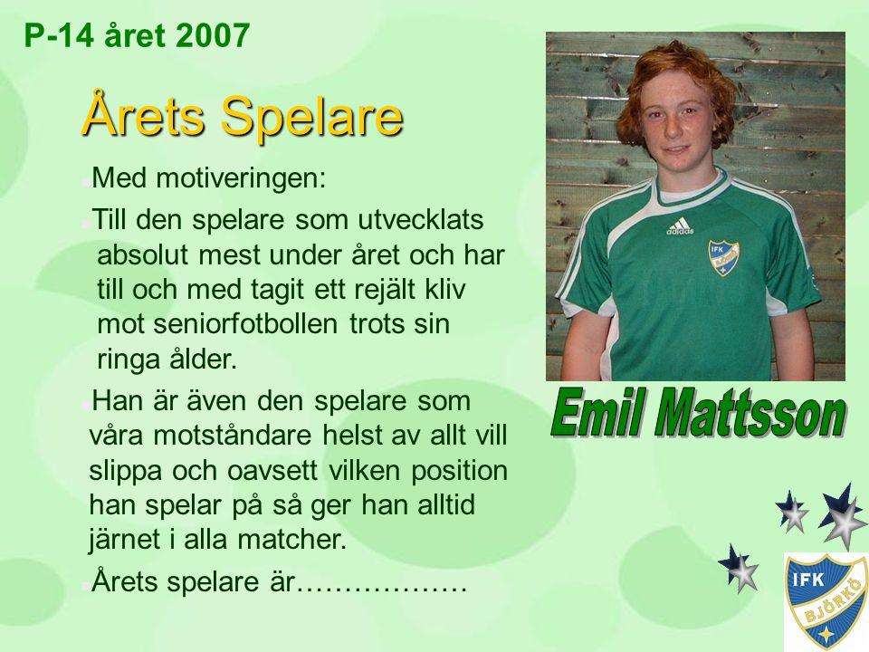 Årets Spelare Emil Mattsson P-14 året 2007 Med motiveringen: