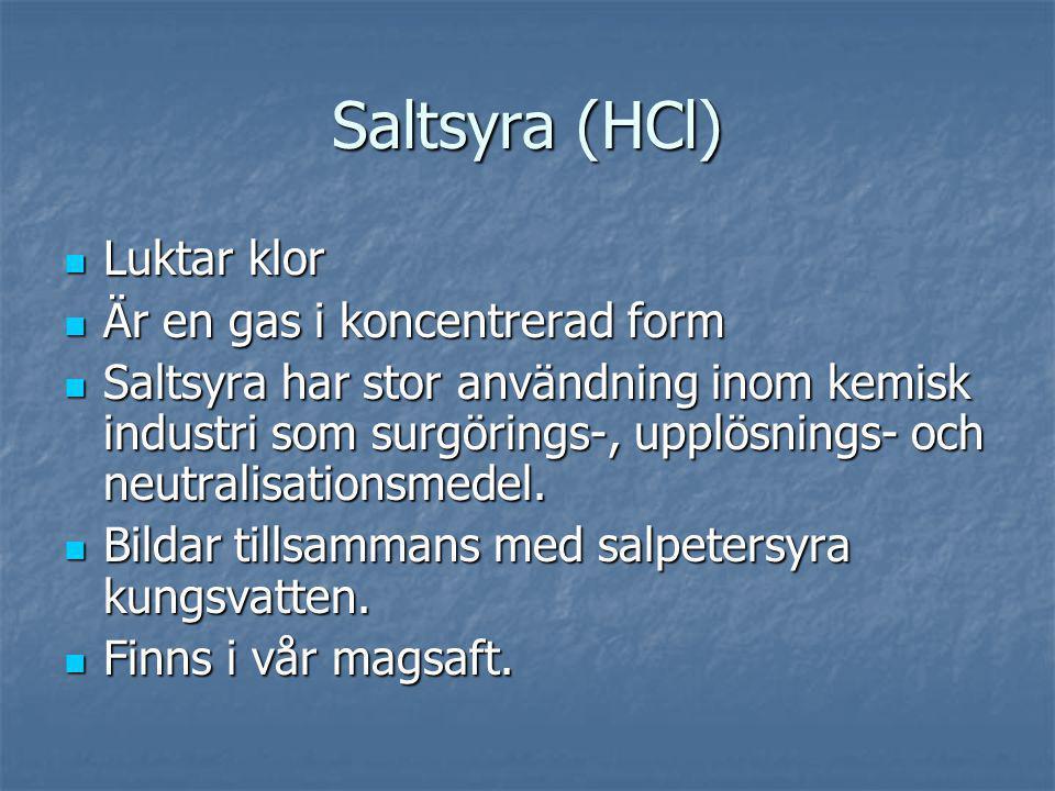Saltsyra (HCl) Luktar klor Är en gas i koncentrerad form