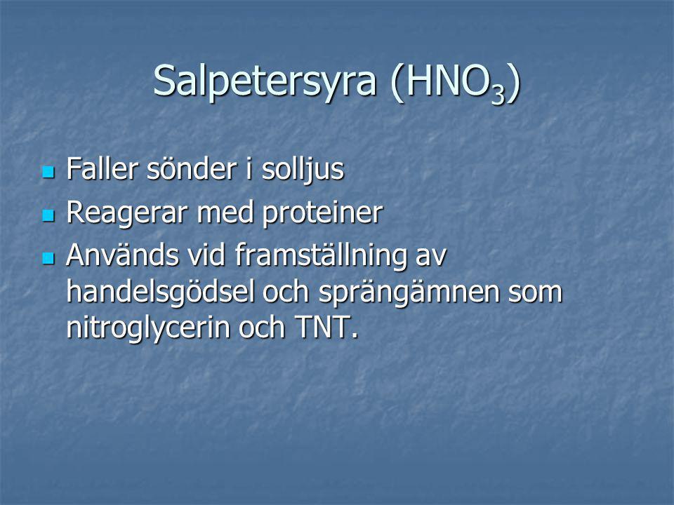 Salpetersyra (HNO3) Faller sönder i solljus Reagerar med proteiner