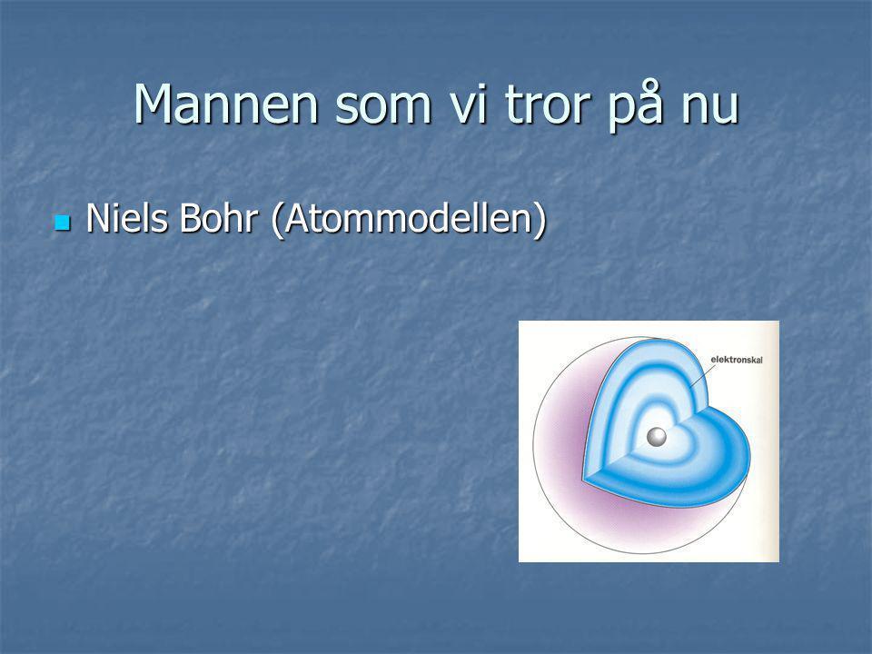 Mannen som vi tror på nu Niels Bohr (Atommodellen)