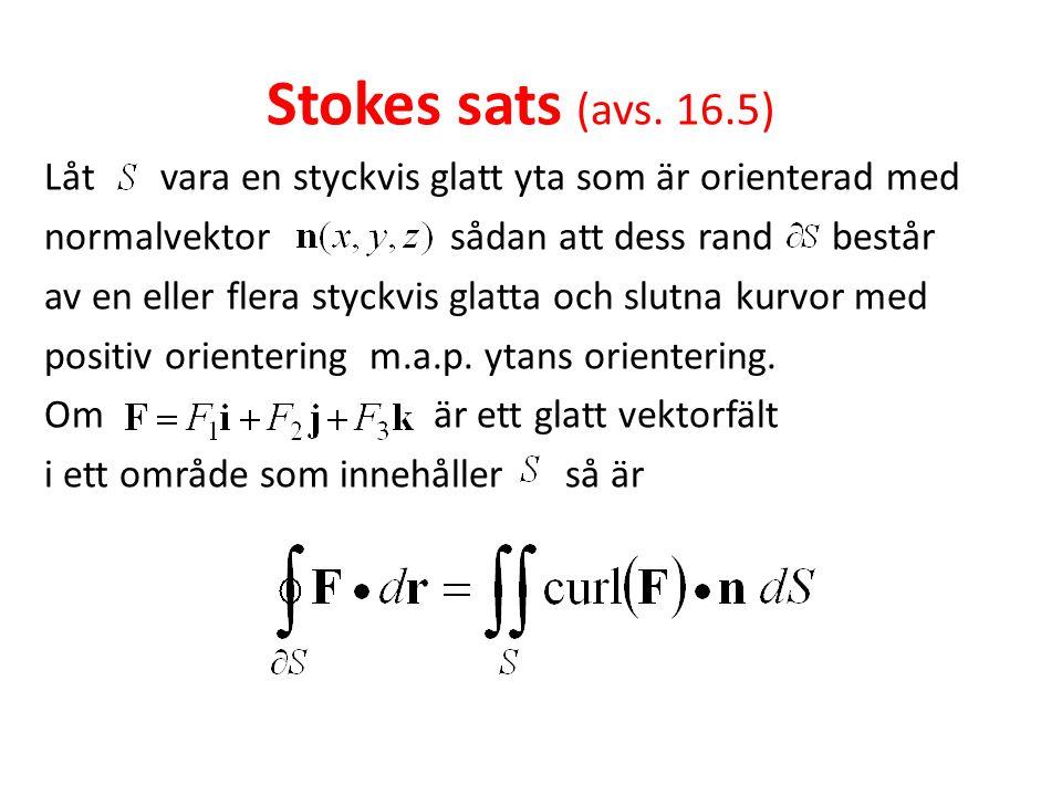 Stokes sats (avs. 16.5) Låt vara en styckvis glatt yta som är orienterad med. normalvektor sådan att dess rand består.