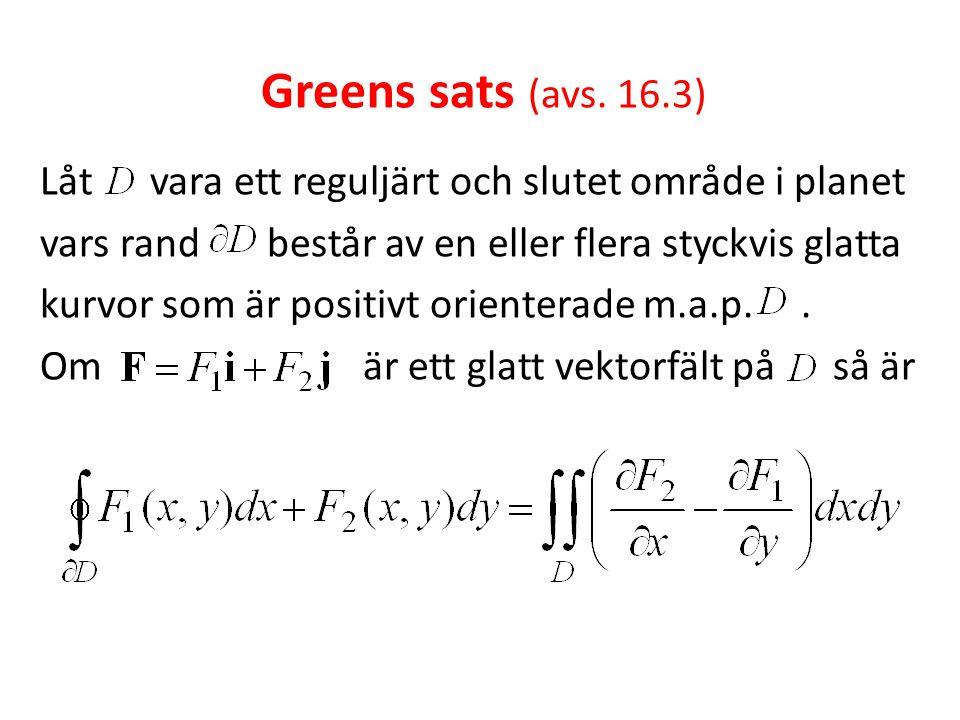 Greens sats (avs. 16.3) Låt vara ett reguljärt och slutet område i planet. vars rand består av en eller flera styckvis glatta.