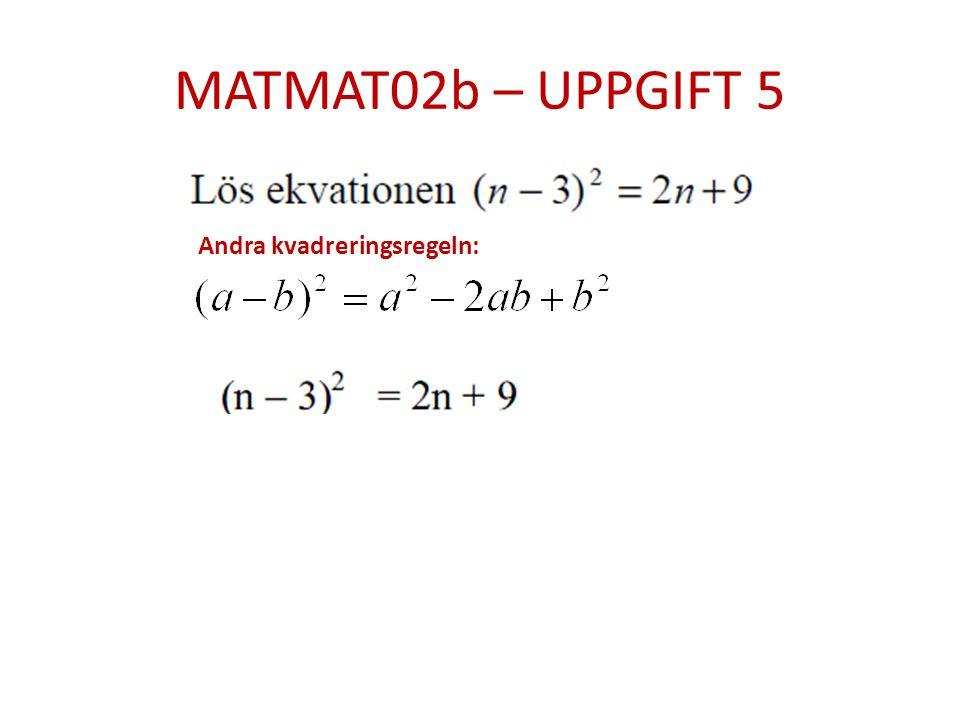 MATMAT02b – UPPGIFT 5 Andra kvadreringsregeln: