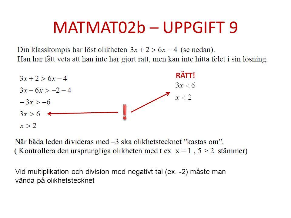 MATMAT02b – UPPGIFT 9 RÄTT. . Vid multiplikation och division med negativt tal (ex.