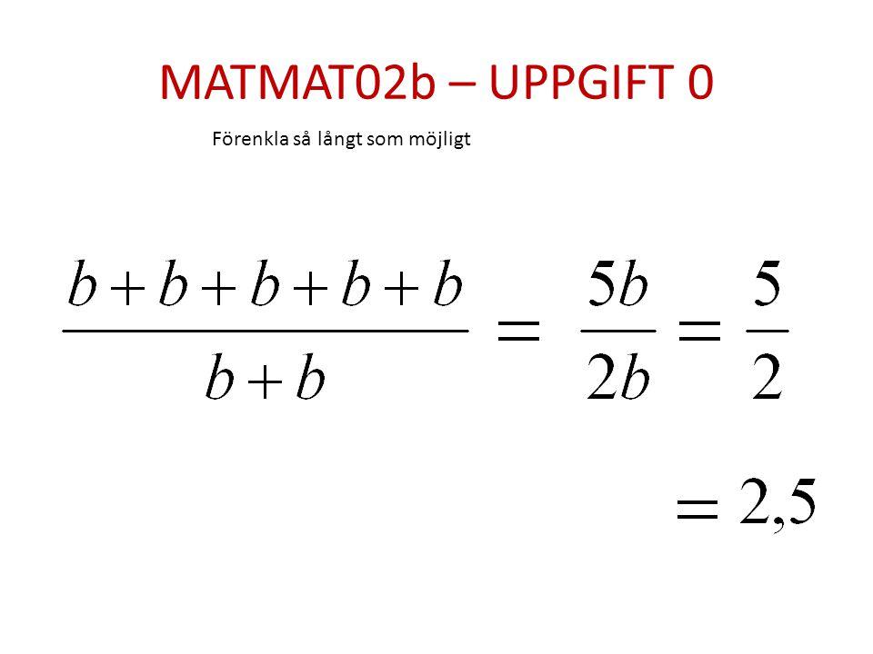 MATMAT02b – UPPGIFT 0 Förenkla så långt som möjligt