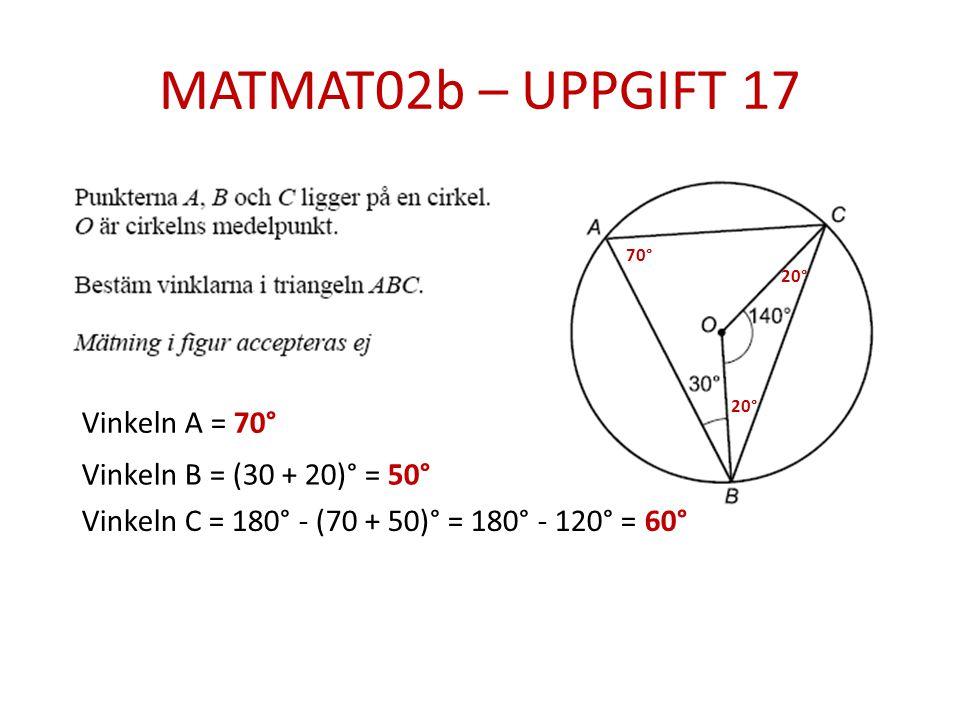 MATMAT02b – UPPGIFT 17 Vinkeln A = 70° Vinkeln B = (30 + 20)° = 50°