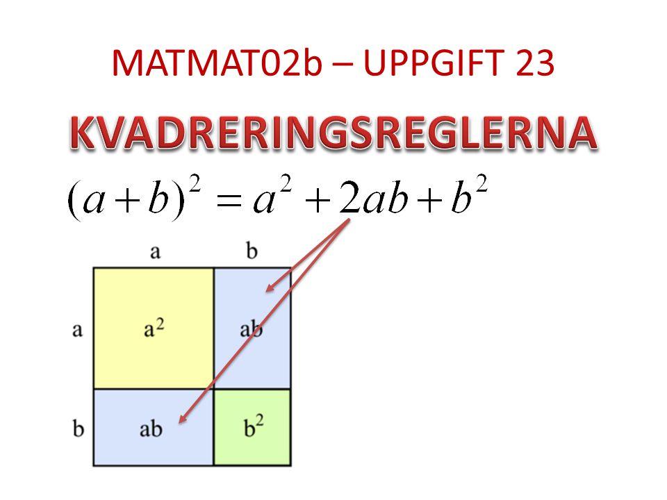 MATMAT02b – UPPGIFT 23 KVADRERINGSREGLERNA