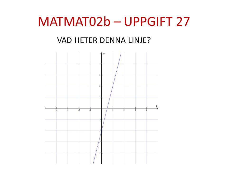 MATMAT02b – UPPGIFT 27 VAD HETER DENNA LINJE