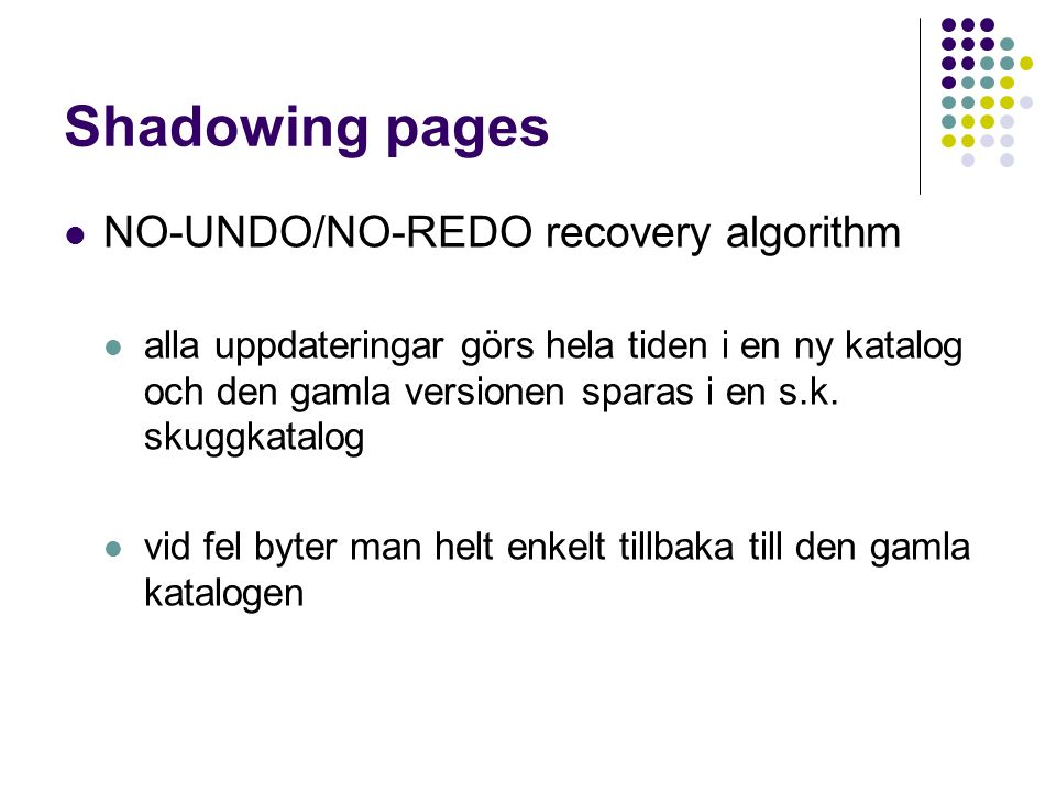 Shadowing pages NO-UNDO/NO-REDO recovery algorithm