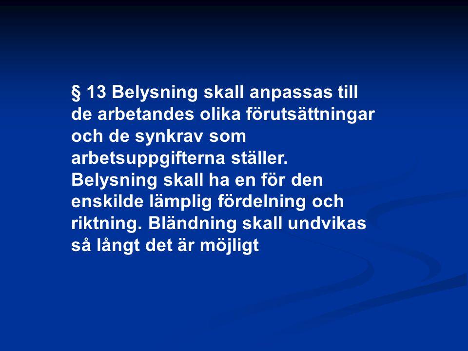 § 13 Belysning skall anpassas till de arbetandes olika förutsättningar och de synkrav som arbetsuppgifterna ställer.
