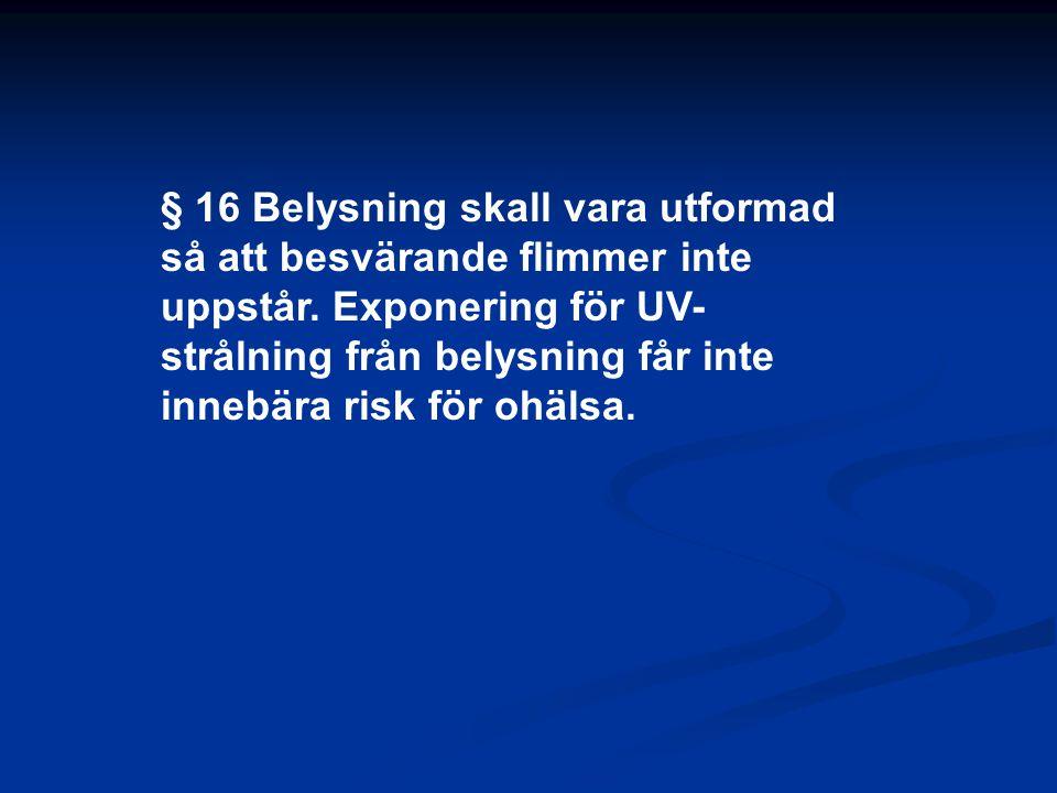 § 16 Belysning skall vara utformad så att besvärande flimmer inte uppstår.