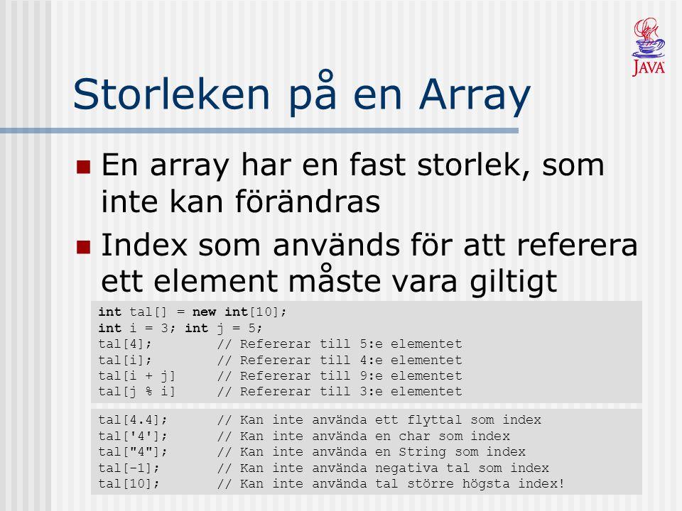 Storleken på en Array En array har en fast storlek, som inte kan förändras. Index som används för att referera ett element måste vara giltigt.