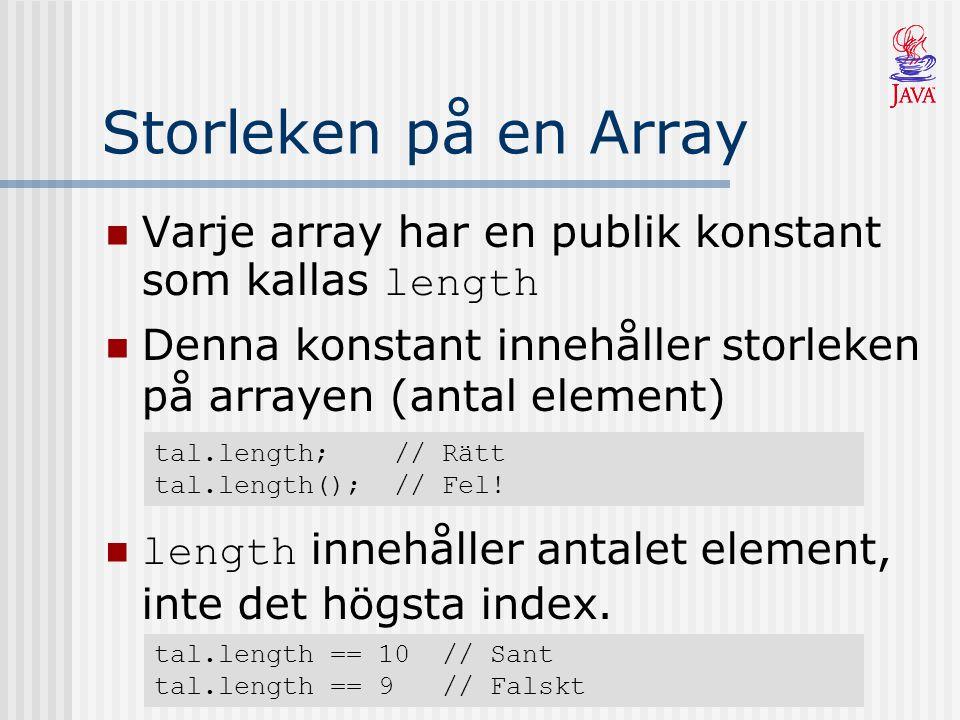 Storleken på en Array Varje array har en publik konstant som kallas length. Denna konstant innehåller storleken på arrayen (antal element)
