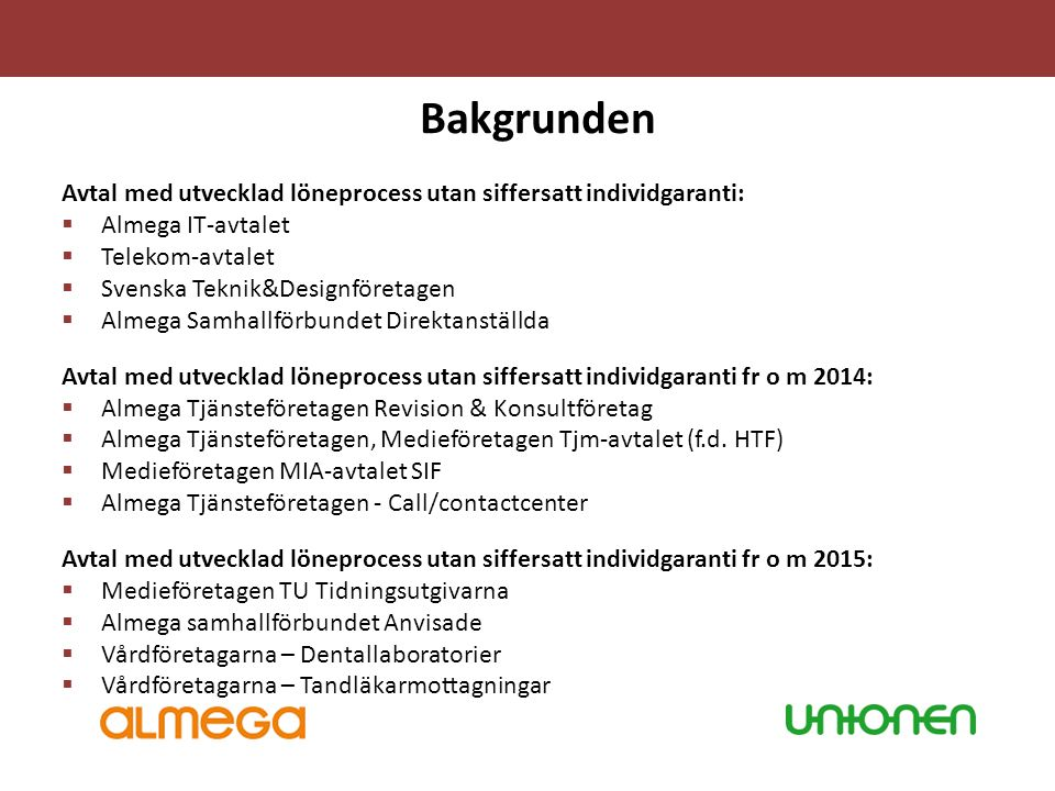 Bakgrunden Avtal med utvecklad löneprocess utan siffersatt individgaranti: Almega IT-avtalet. Telekom-avtalet.