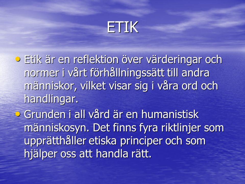 ETIK Etik är en reflektion över värderingar och normer i vårt förhållningssätt till andra människor, vilket visar sig i våra ord och handlingar.