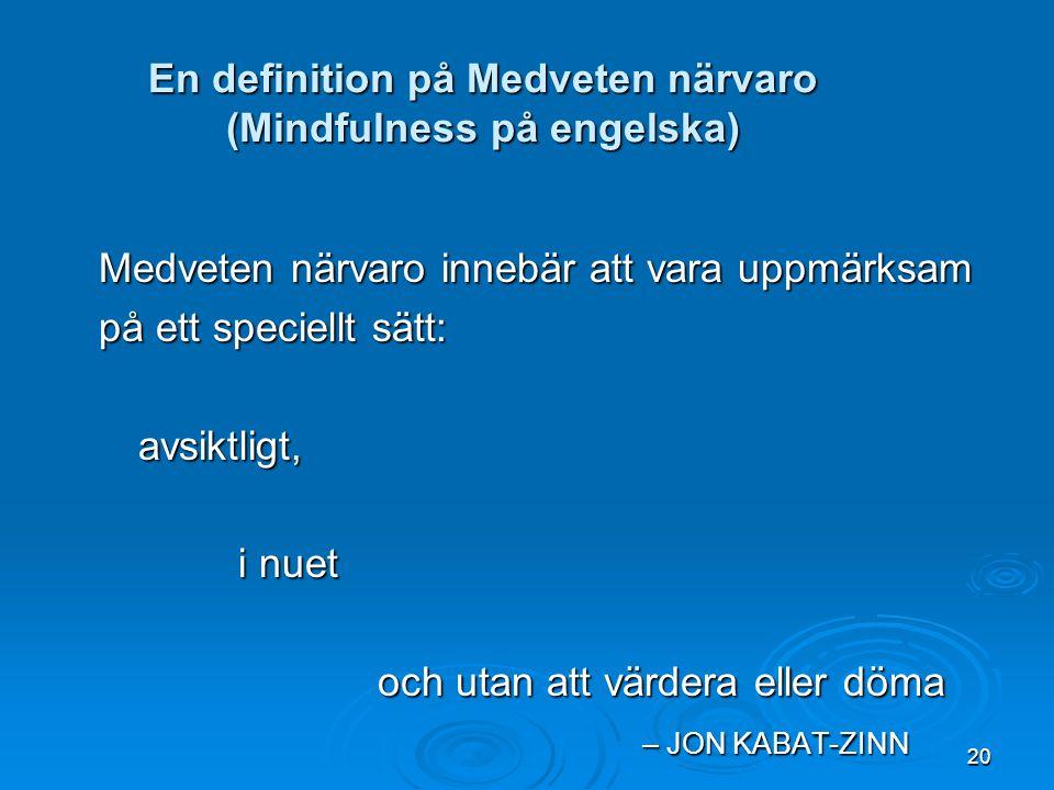 En definition på Medveten närvaro (Mindfulness på engelska)