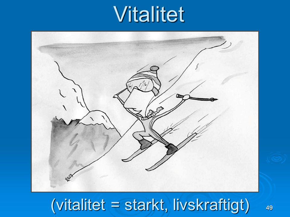 (vitalitet = starkt, livskraftigt)