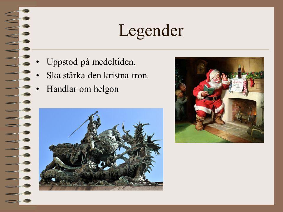 Legender Uppstod på medeltiden. Ska stärka den kristna tron.
